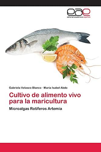 9783659067785: Cultivo de alimento vivo para la maricultura: Microalgas Rotíferos Artemia (Spanish Edition)