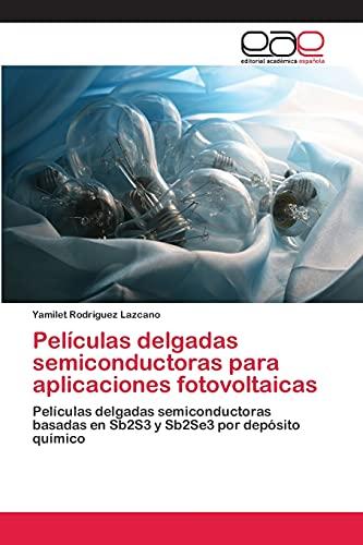 9783659068409: Películas delgadas semiconductoras para aplicaciones fotovoltaicas: Películas delgadas semiconductoras basadas en Sb2S3 y Sb2Se3 por depósito químico (Spanish Edition)