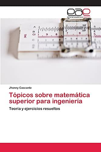 Topicos Sobre Matematica Superior Para Ingenieria: Jhonny Cascante