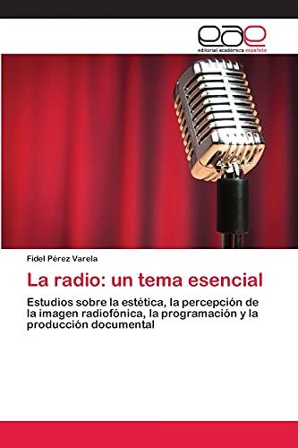 9783659068751: La radio: un tema esencial: Estudios sobre la estética, la percepción de la imagen radiofónica, la programación y la producción documental (Spanish Edition)