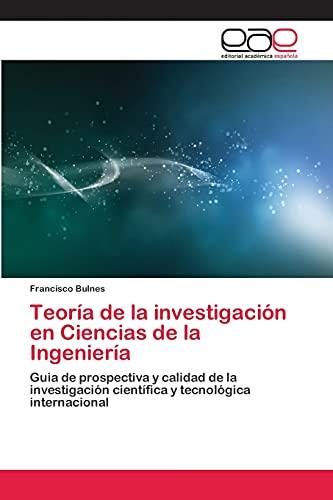 9783659068799: Teoría de la investigación en Ciencias de la Ingeniería: Guia de prospectiva y calidad de la investigación científica y tecnológica internacional (Spanish Edition)