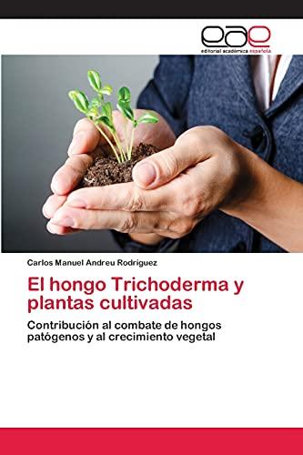 9783659068904: El hongo Trichoderma y plantas cultivadas