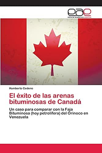 9783659069055: El éxito de las arenas bituminosas de Canadá: Un caso para comparar con la Faja Bituminosa (hoy petrolífera) del Orinoco en Venezuela (Spanish Edition)