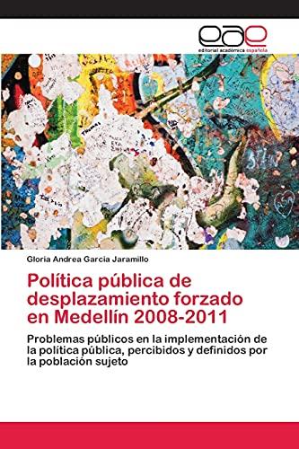 Politica Publica de Desplazamiento Forzado En Medellin: Garcia Jaramillo Gloria