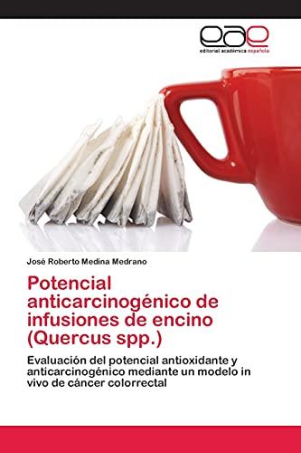 9783659069321: Potencial anticarcinogénico de infusiones de encino (Quercus spp.): Evaluación del potencial antioxidante y anticarcinogénico mediante un modelo in vivo de cáncer colorrectal (Spanish Edition)
