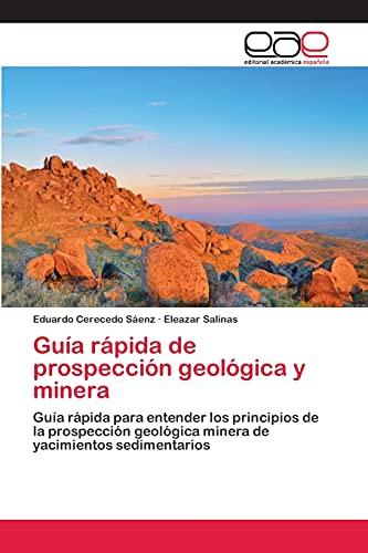 9783659069420: Guía rápida de prospección geológica y minera: Guía rápida para entender los principios de la prospección geológica minera de yacimientos sedimentarios (Spanish Edition)