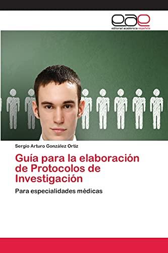Guia Para La Elaboracion de Protocolos de Investigacion: Sergio Arturo González Ortiz