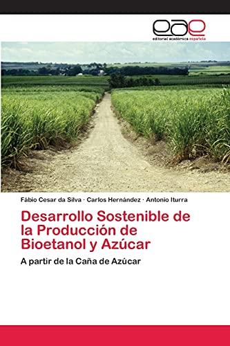 9783659070013: Desarrollo Sostenible de la Producción de Bioetanol y Azúcar: A partir de la Caña de Azúcar (Spanish Edition)