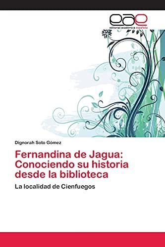 Fernandina de Jagua: Conociendo Su Historia Desde La Biblioteca: Dignorah Soto GÃ mez