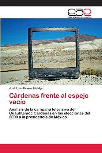 9783659070143: Cárdenas frente al espejo vacío: Análisis de la campaña televisiva de Cuauhtémoc Cárdenas en las elecciones del 2000 a la presidencia de México (Spanish Edition)