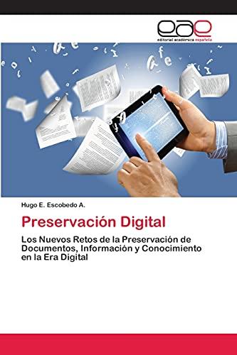 9783659070327: Preservación Digital: Los Nuevos Retos de la Preservación de Documentos, Información y Conocimiento en la Era Digital (Spanish Edition)