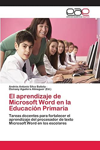 9783659070709: El aprendizaje de Microsoft Word en la Educación Primaria: Tareas docentes para fortalecer el aprendizaje del procesador de texto Microsoft Word en los escolares (Spanish Edition)