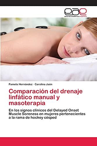 9783659071300: Comparación del drenaje linfático manual y masoterapia: En los signos clínicos del Delayed Onset Muscle Soreness en mujeres pertenecientes a la rama de hockey césped (Spanish Edition)