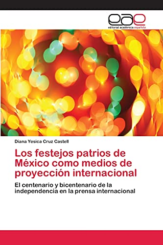 Los festejos patrios de México como medios de proyección internacional: El centenario y ...