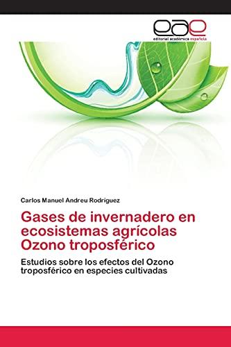 Gases de Invernadero En Ecosistemas Agricolas Ozono Troposferico: Carlos Manuel Andreu RodrÃguez