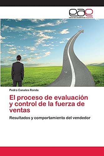 9783659072390: El proceso de evaluación y control de la fuerza de ventas: Resultados y comportamiento del vendedor (Spanish Edition)