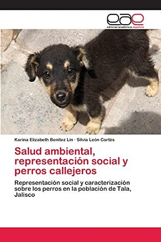 9783659072826: Salud ambiental, representación social y perros callejeros: Representación social y caracterización sobre los perros en la población de Tala, Jalisco (Spanish Edition)