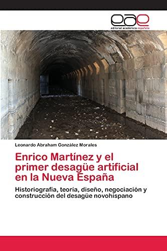 9783659072994: Enrico Martínez y el primer desagüe artificial en la Nueva España: Historiografía, teoría, diseño, negociación y construcción del desagüe novohispano (Spanish Edition)