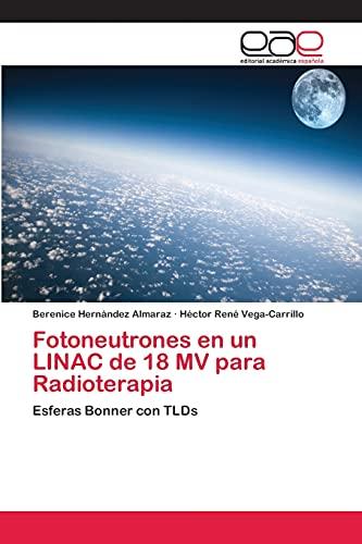 9783659073199: Fotoneutrones en un LINAC de 18 MV para Radioterapia: Esferas Bonner con TLDs (Spanish Edition)