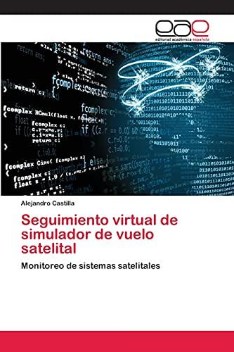 9783659073496: Seguimiento virtual de simulador de vuelo satelital: Monitoreo de sistemas satelitales (Spanish Edition)