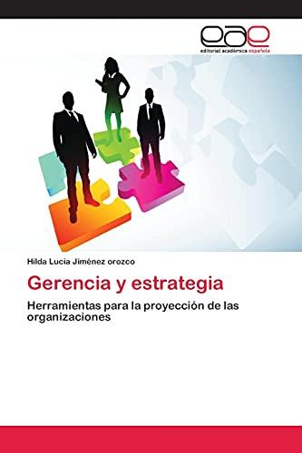 9783659074189: Gerencia y estrategia: Herramientas para la proyección de las organizaciones (Spanish Edition)