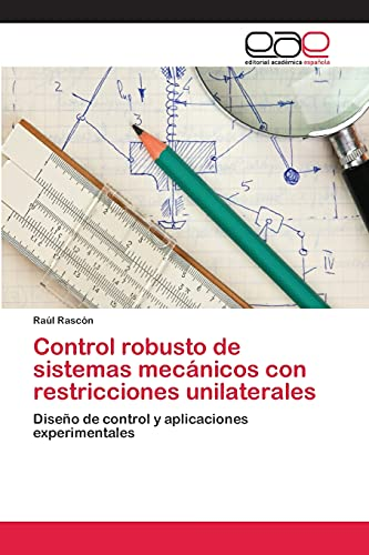 9783659074400: Control robusto de sistemas mecánicos con restricciones unilaterales: Diseño de control y aplicaciones experimentales (Spanish Edition)