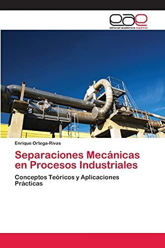9783659074738: Separaciones Mecánicas en Procesos Industriales: Conceptos Teóricos y Aplicaciones Prácticas (Spanish Edition)