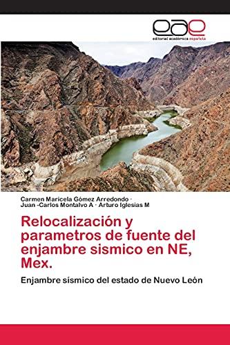 9783659074929: Relocalización y parametros de fuente del enjambre sismico en NE, Mex.