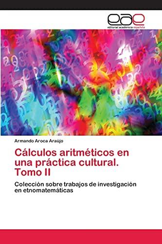 Calculos Aritmeticos En Una Practica Cultural. Tomo: Aroca Araujo Armando