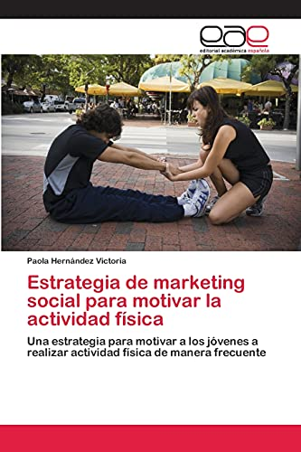 Estrategia de marketing social para motivar la actividad física: Una estrategia para motivar...