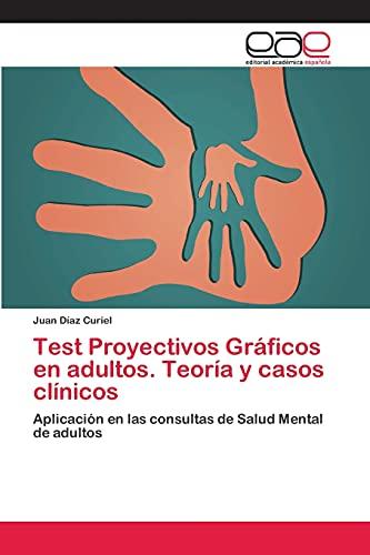 Test Proyectivos Gráficos en adultos. Teoría y casos clínicos: Aplicaci&oacute...