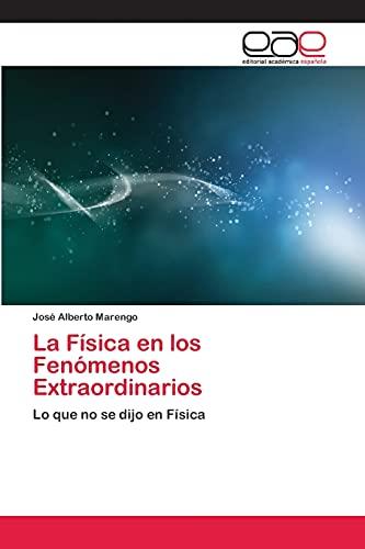 9783659076367: La Física en los Fenómenos Extraordinarios: Lo que no se dijo en Física (Spanish Edition)