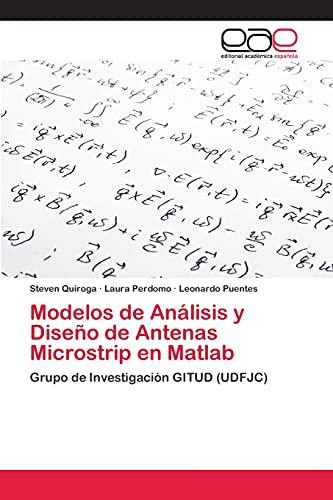 9783659076565: Modelos de Análisis y Diseño de Antenas Microstrip en Matlab: Grupo de Investigación GITUD (UDFJC) (Spanish Edition)