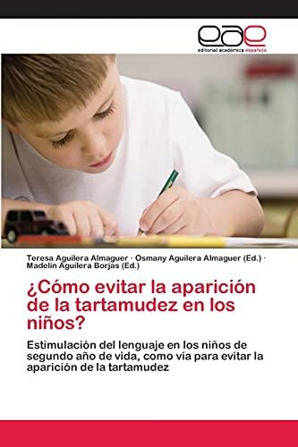 9783659076657: ¿Cómo evitar la aparición de la tartamudez en los niños?: Estimulación del lenguaje en los niños de segundo año de vida, como vía para evitar la aparición de la tartamudez (Spanish Edition)