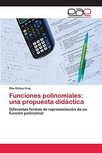 9783659076893: Funciones polinomiales: una propuesta didáctica: Diferentes formas de representación de un función polinomial (Spanish Edition)