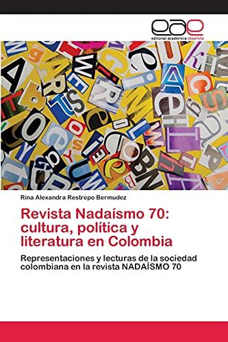 9783659077371: Revista Nadaísmo 70: cultura, política y literatura en Colombia: Representaciones y lecturas de la sociedad colombiana en la revista NADAÍSMO 70 (Spanish Edition)