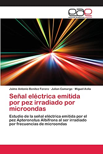 Senal Electrica Emitida Por Pez Irradiado Por Microondas: Miguel Avila