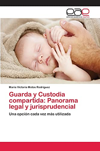 9783659077746: Guarda y Custodia compartida: Panorama legal y jurisprudencial: Una opción cada vez más utilizada (Spanish Edition)