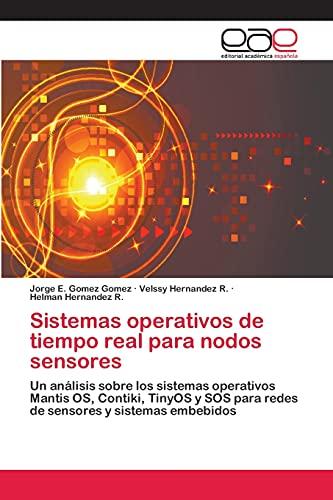 9783659077753: Sistemas operativos de tiempo real para nodos sensores: Un análisis sobre los sistemas operativos Mantis OS, Contiki, TinyOS y SOS para redes de sensores y sistemas embebidos (Spanish Edition)