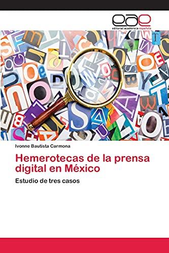 Hemerotecas de la prensa digital en México: Ivonne Bautista Carmona