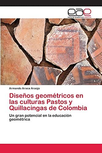 Disenos Geometricos En Las Culturas Pastos y: Aroca Araujo Armando