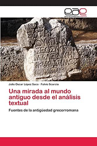 9783659078750: Una mirada al mundo antiguo desde el análisis textual: Fuentes de la antigüedad grecorromana (Spanish Edition)