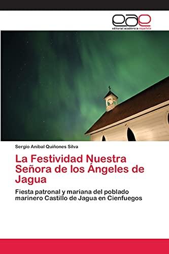 9783659079238: La Festividad Nuestra Señora de los Ángeles de Jagua: Fiesta patronal y mariana del poblado marinero Castillo de Jagua en Cienfuegos (Spanish Edition)
