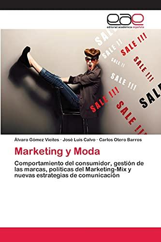 9783659079252: Marketing y Moda: Comportamiento del consumidor, gestión de las marcas, políticas del Marketing-Mix y nuevas estrategias de comunicación (Spanish Edition)