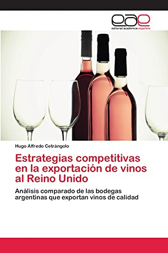 9783659079771: Estrategias competitivas en la exportación de vinos al Reino Unido: Análisis comparado de las bodegas argentinas que exportan vinos de calidad (Spanish Edition)