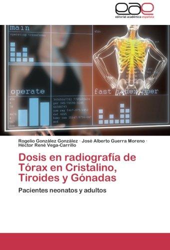 9783659079900: Dosis en radiografía de Tórax en Cristalino, Tiroides y Gónadas: Pacientes neonatos y adultos