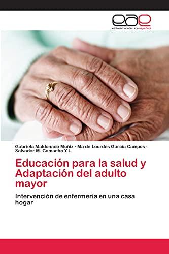9783659080074: Educación para la salud y Adaptación del adulto mayor: Intervención de enfermería en una casa hogar (Spanish Edition)