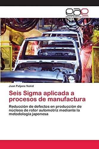 Seis Sigma aplicada a procesos de manufactura: Patjane Nakid, Juan
