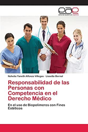 9783659080531: Responsabilidad de las Personas con Competencia en el Derecho Médico: En el uso de Biopolímeros con Fines Estéticos (Spanish Edition)