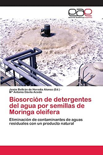 9783659080845: Biosorción de detergentes del agua por semillas de Moringa oleifera: Eliminación de contaminantes de aguas residuales con un producto natural (Spanish Edition)